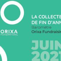 Baromètre 2021 Orixa Fundraising – La Collecte de fin d'année – Juin 2021